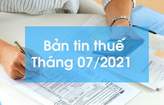 BẢN TIN THUẾ THÁNG 07/2021