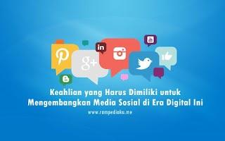 Keahlian yang Harus Dimiliki untuk Mengembangkan Media Sosial di Era Digital Ini