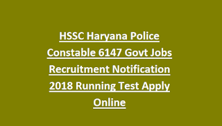 HSSC Haryana Police Constable 6147 Govt Jobs Recruitment Notification 2018 Running Test Apply Online