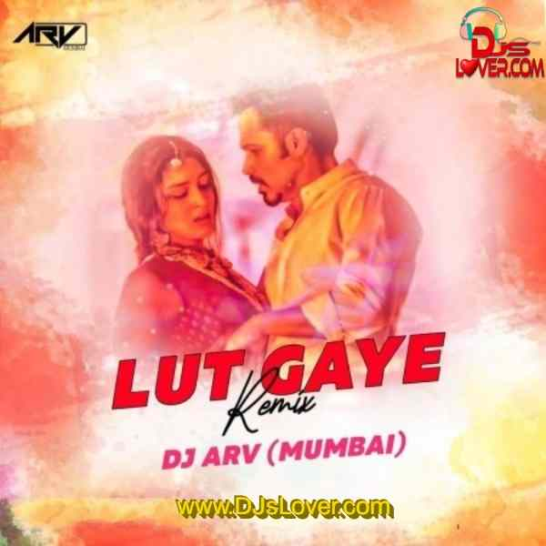 Lut Gaye Remix DJ ARV Mumbai mp3 song download