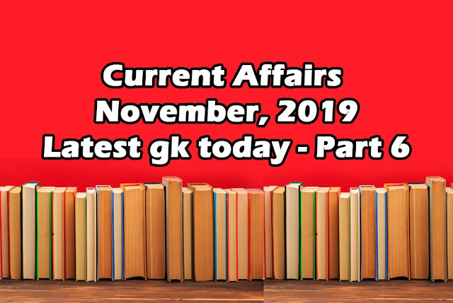 Current Affairs 2019 | Latest GK today | November Part 6