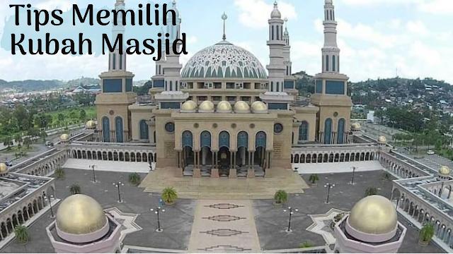 Tips Memilih Kubah masjid