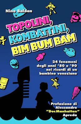 La copertina di ''Topolini, Kombattini, Bim Bum Bam'' di Nino Baldan (con prefazione di Alessandro DocManhattan Apreda)