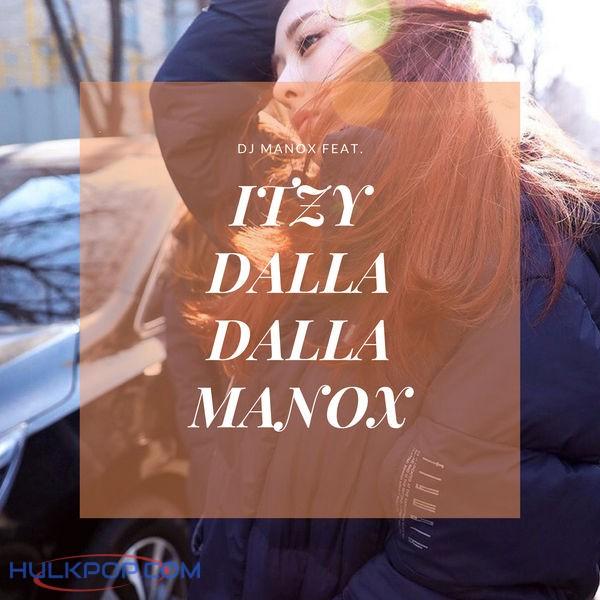 DJ Manox – Dalla Dalla Manox (feat. ITZY) – Single