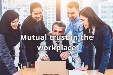Mutual trust in the workplace.. The path to efficiency and productivity
