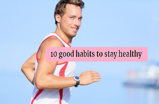 10-good-habits-to-stay-healthy