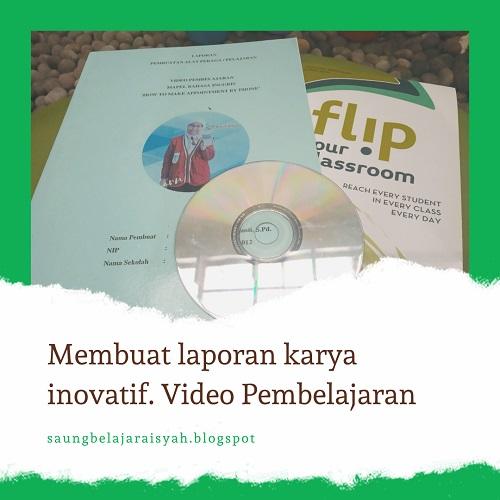 Membuat Laporan Karya Inovatif Video Pembelajaran Saung Belajar Aisyah