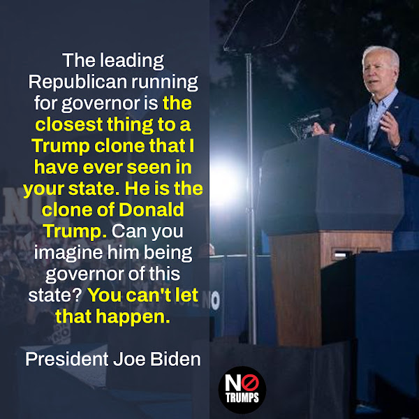 The leading Republican running for governor is the closest thing to a Trump clone that I have ever seen in your state. He is the clone of Donald Trump. Can you imagine him being governor of this state? You can't let that happen. — President Joe Biden