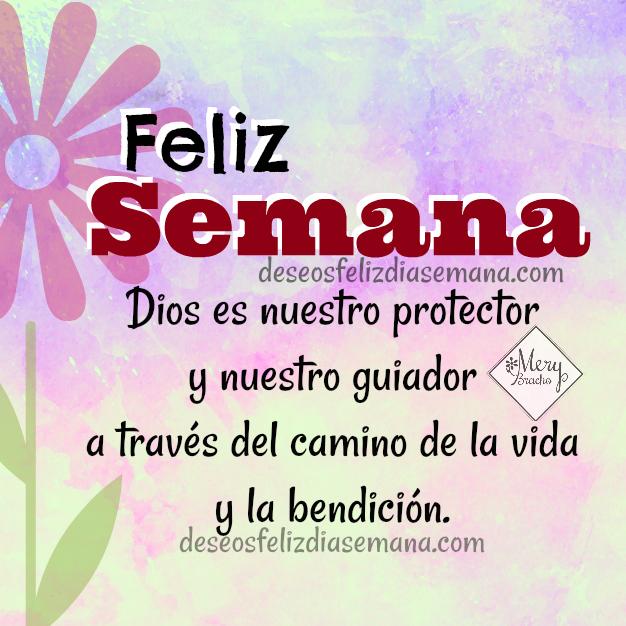 Frases de feliz semana, imágenes con mensajes cristianos y buenos deseos de feliz semana para amigos por Mery Bracho.