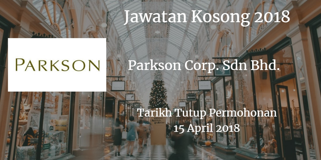 Jawatan Kosong Parkson Corp. Sdn Bhd. 15 April 2018