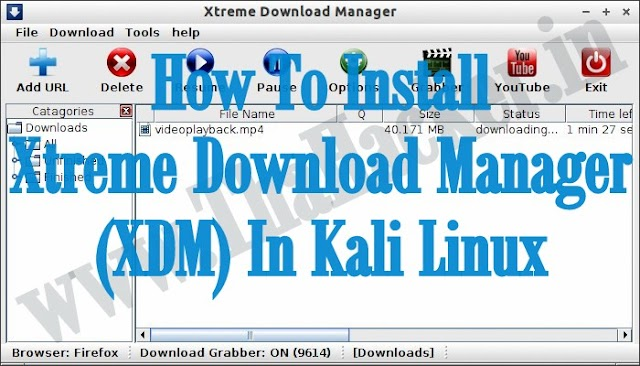 How To Install Xtreme Download Manager (XDM) In Kali Linux