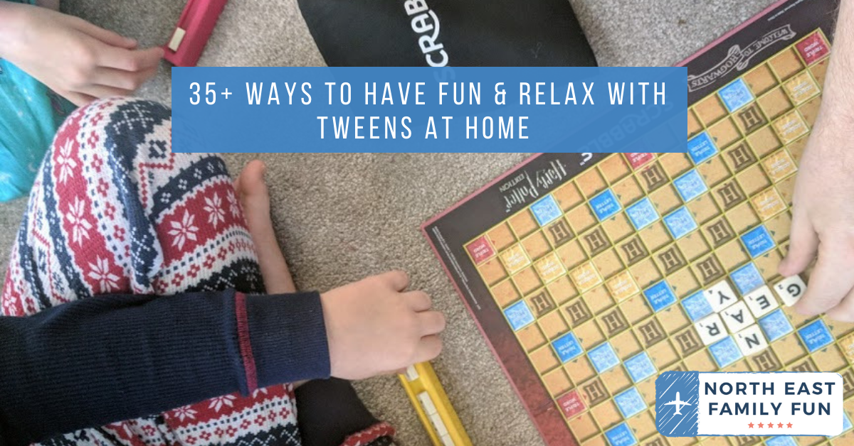35+ Ways to have fun & relax with tweens at home