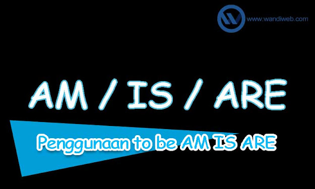 Cara Penggunaan To Be Am Is Are Dalam Bahasa Inggris - WandiWeb