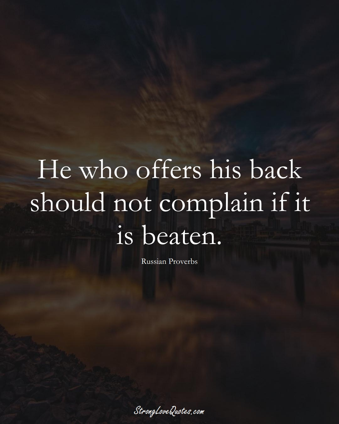 He who offers his back should not complain if it is beaten. (Russian Sayings);  #AsianSayings