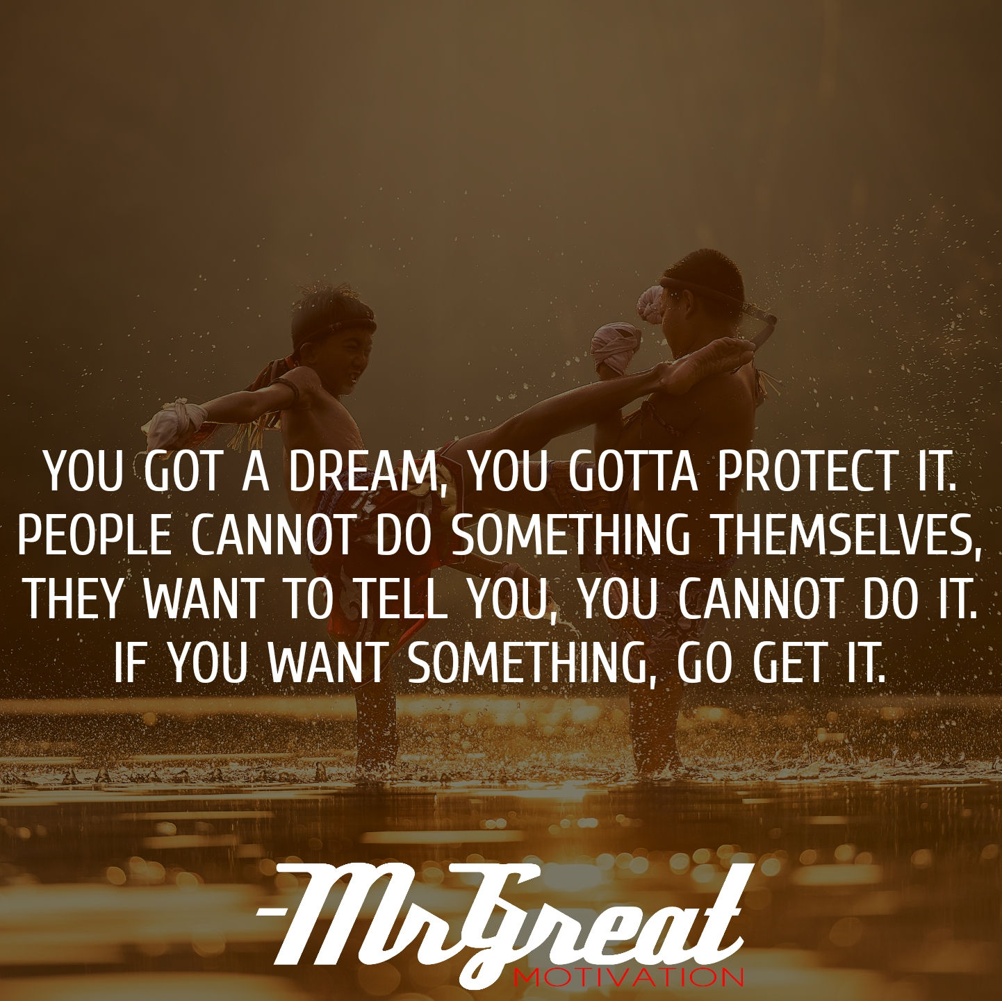 You Got A Dream You Gotta Protect It People Cannot Do Something