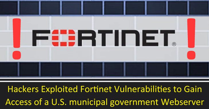 Hackers Exploited Fortinet Vulnerabilities to Gain Access of a U.S. Municipal Government Webserver