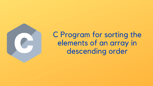 C Program for sorting the elements of an array in descending order
