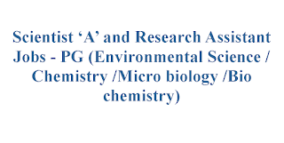 Scientist 'A' and Research Assistant Jobs - PG (Environmental Science /Chemistry /Micro biology /Bio chemistry)