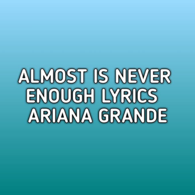 Almost Is Never Enough Lyrics