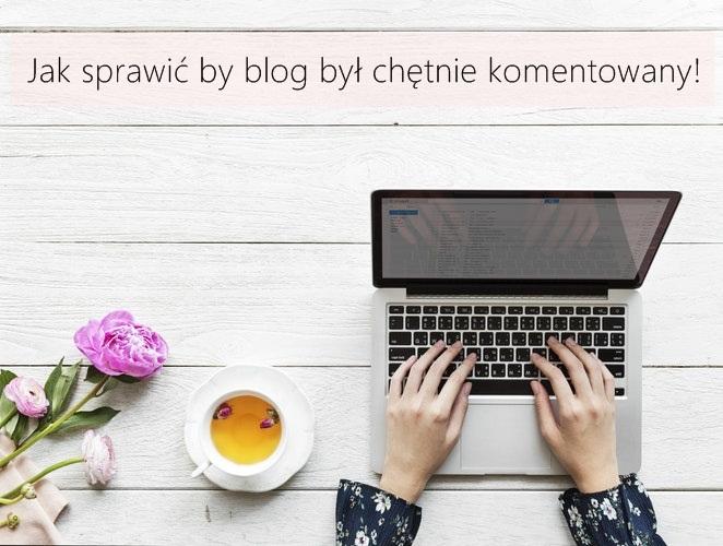 Jak sprawić by nasz blog był chętnie komentowany!