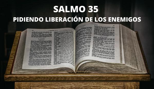 SALMO 35 LIBERÁNDONOS DEL ENEMIGO