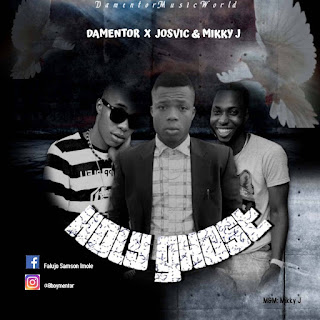 DOWNLOAD MP3 : DAMENTOR X JOSVIC X MIKKY J -- HOLY GHOST