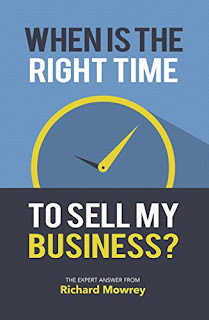 When Is The Right Time To Sell My Business? - an essential read for business owners by Richard Mowrey