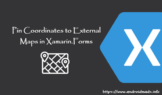Pin Coordinates To External Maps In Xamarin Forms - Android Mad