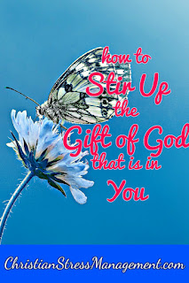 How to stir up the gift of God that is in you