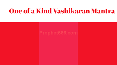 One of a Kind Rare Vashikaran Mantra