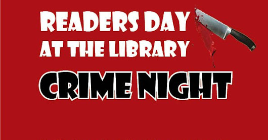 Crime Night - Readers Day at the Library!!