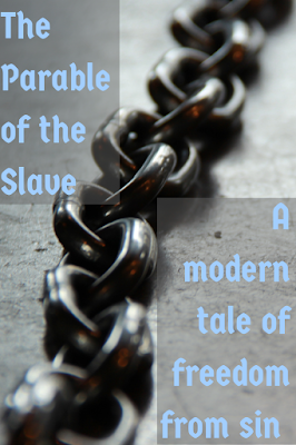 The Parable of the Slave; a modern tale of freedom from sin