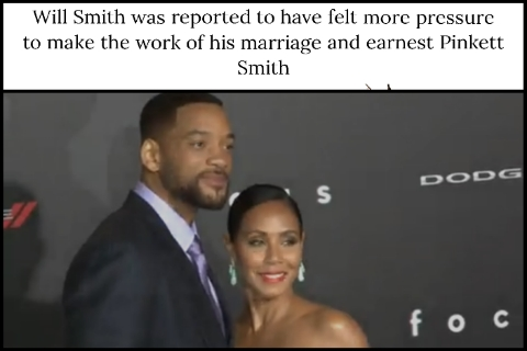 Will Smith was reported to have felt more pressure to make the work of his marriage and earnest Pinkett Smith