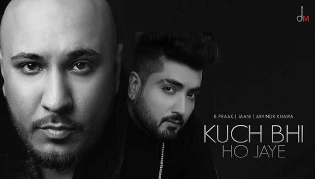 कुछ भी हो जाए (Kuch Bhi ho jaye) Lyrics-B Praak