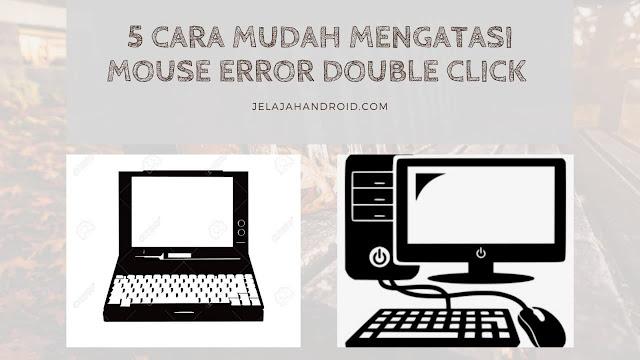 5 Cara Mudah Mengatasi Mouse Error Double Click