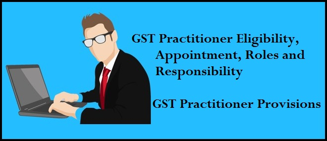 GST Practitioner Eligibility, Appointment, Roles and Responsibility