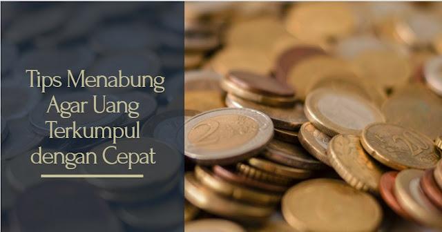 Tips agar cepat dapat uang ketika menabung