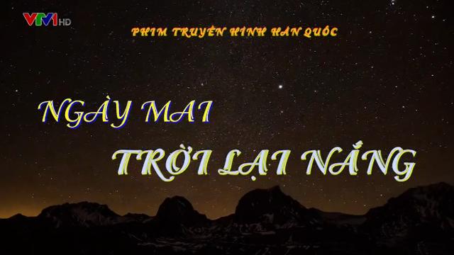 Ngày mai trời lại nắng Trọn Bộ Tập Cuối (Phim Hàn Quốc VTV1 Thuyết Minh)