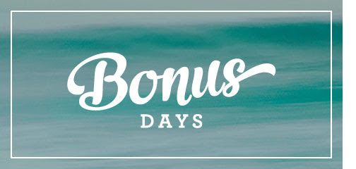 Bonus Days - earn yours before it's too late!