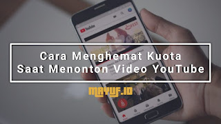 Cara Menghemat Kuota Saat Menonton Video YouTube
