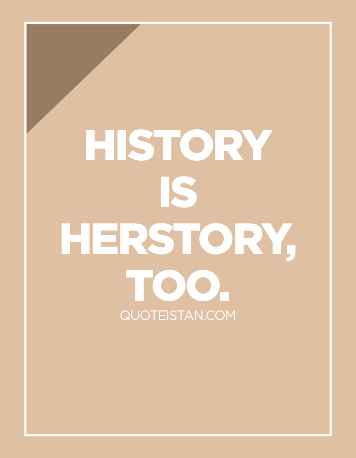 History is herstory, too.
