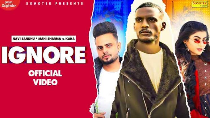 इग्नोर Ignore Lyrics in Hindi – Kaka, Navi Sandhu