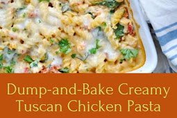 Dump-and-Bake Creamy Tuscan Chicken Pasta