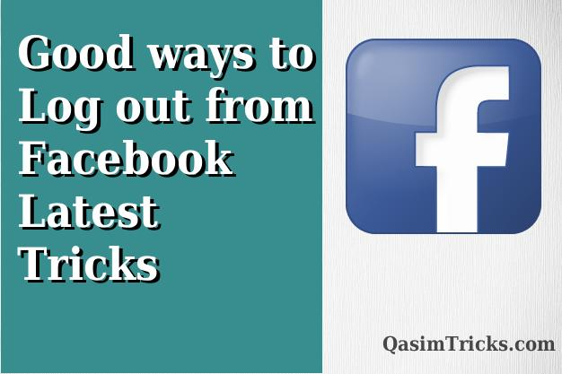 Log out to facebook. What are good ways to logout from Facebook?