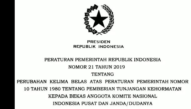 PP Nomor 21 Tahun 2019 Tentang Perubahan Kelima Belas atas PP Nomor 10 Tahun 1980 Tentang Pemberian Tunjangan Kehormatan Kepada Bekas Anggota Komite Nasional Indonesia Pusat dan Janda/Dudanya