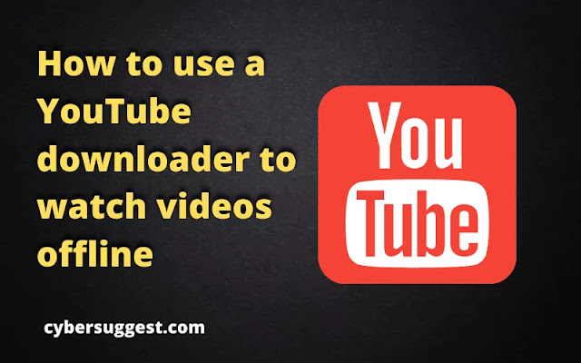 How to use a YouTube downloader to watch videos offline in 2021