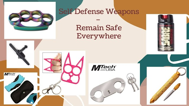 Self Defense Weapons – Remain Safe Everywhere