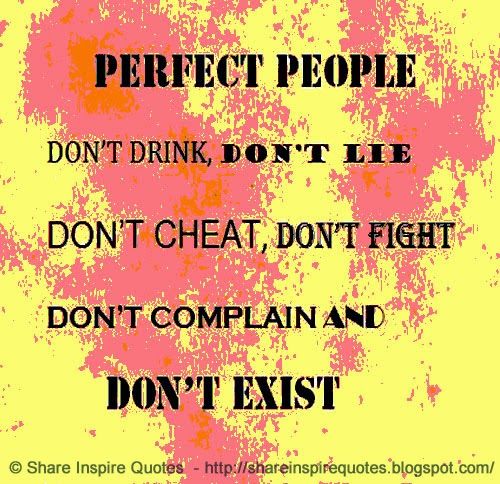 Perfect People Dont Lie Dont Cheat Dont Drink Dont Complain