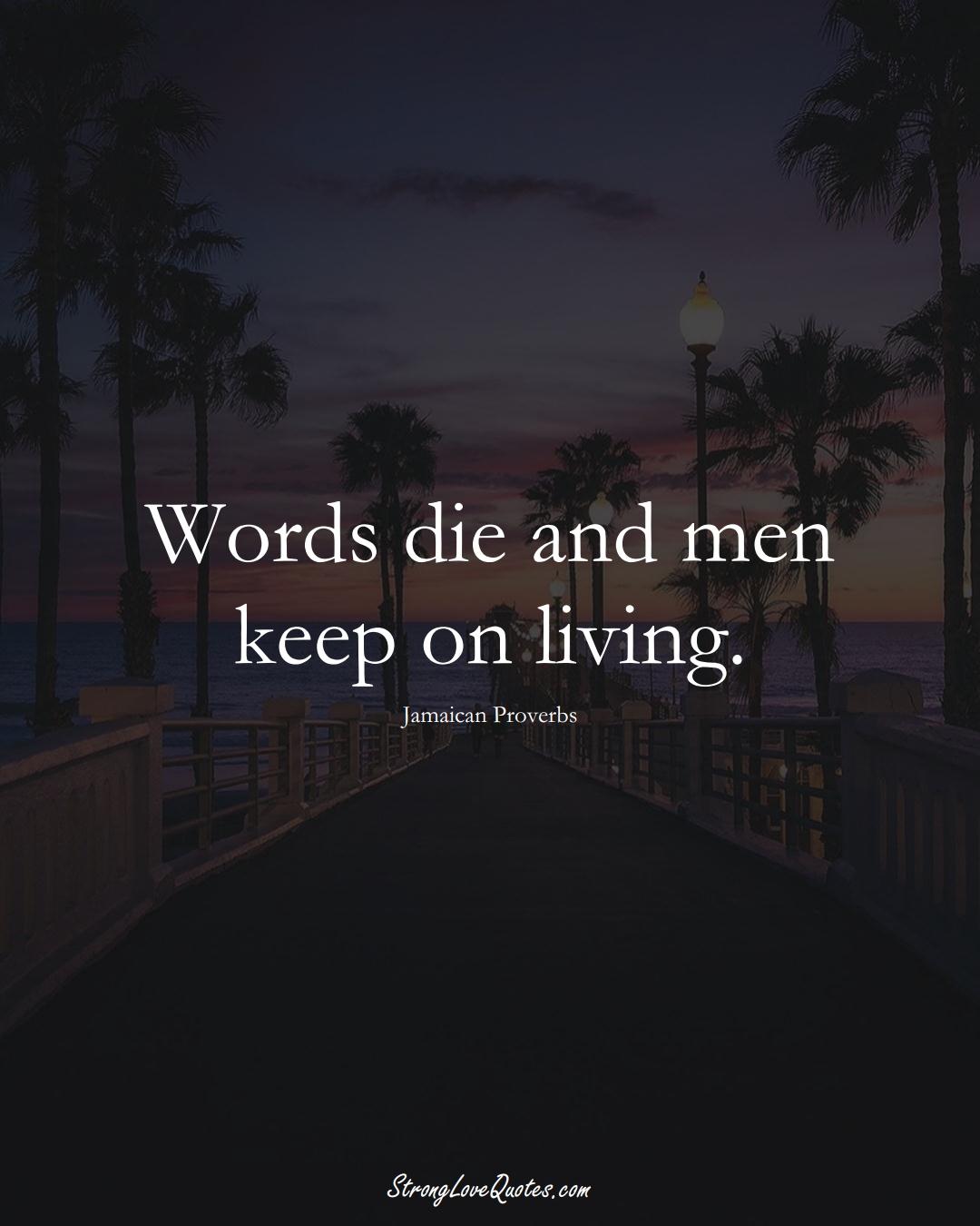 Words die and men keep on living. (Jamaican Sayings);  #CaribbeanSayings