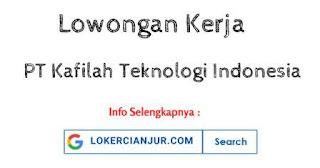 Lowongan Kerja PT Kafilah Teknologi Indonesia Cianjur